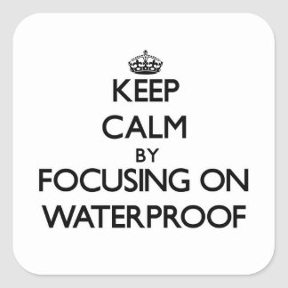 Keep Calm by focusing on Waterproof Square Sticker
