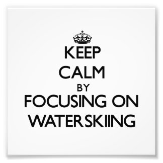 Keep Calm by focusing on Waterskiing Photographic Print