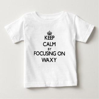 Keep Calm by focusing on Waxy T Shirt