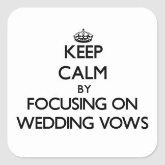 Keep Calm by focusing on Wedding Vows Square Sticker