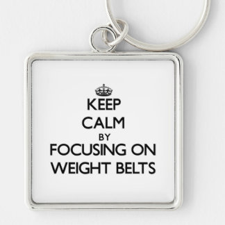 Keep Calm by focusing on Weight Belts Key Chain