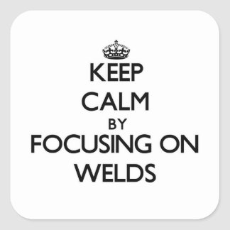 Keep Calm by focusing on Welds Square Sticker
