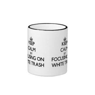 Keep Calm by focusing on White Trash Mugs