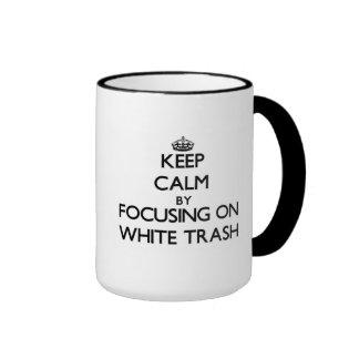 Keep Calm by focusing on White Trash Coffee Mug