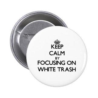 Keep Calm by focusing on White Trash Pins