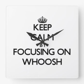 Keep Calm by focusing on Whoosh Square Wall Clock