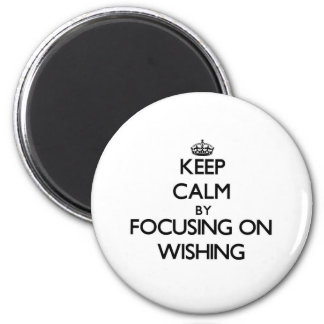 Keep Calm by focusing on Wishing Fridge Magnet
