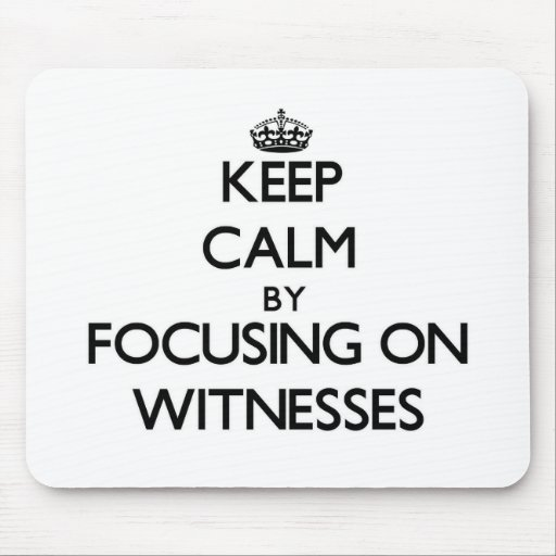 Keep Calm by focusing on Witnesses Mouse Pads