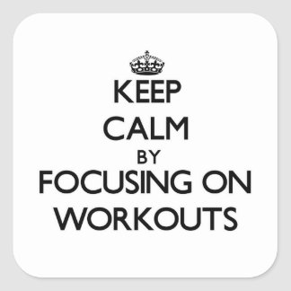 Keep Calm by focusing on Workouts Sticker