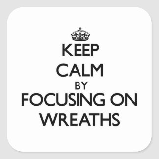 Keep Calm by focusing on Wreaths Stickers