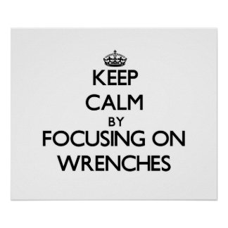 Keep Calm by focusing on Wrenches Poster