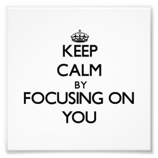 Keep Calm by focusing on You Photo