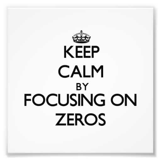 Keep Calm by focusing on Zeros Photo