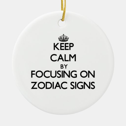 Keep Calm by focusing on Zodiac Signs Christmas Ornaments