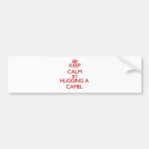 Keep calm by hugging a Camel Bumper Stickers