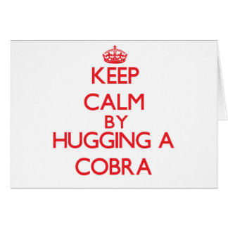 Keep calm by hugging a Cobra Greeting Card