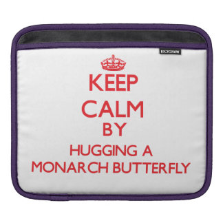 Keep calm by hugging a Monarch Butterfly Sleeves For iPads