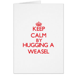 Keep calm by hugging a Weasel Greeting Card