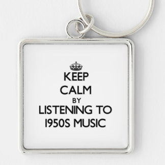 Keep calm by listening to 1950S MUSIC Keychains