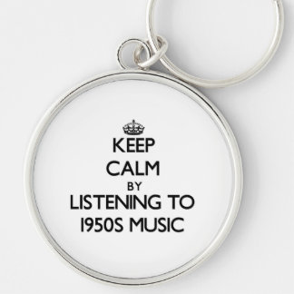 Keep calm by listening to 1950S MUSIC Keychain