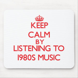 Keep calm by listening to 1980S MUSIC Mousepad