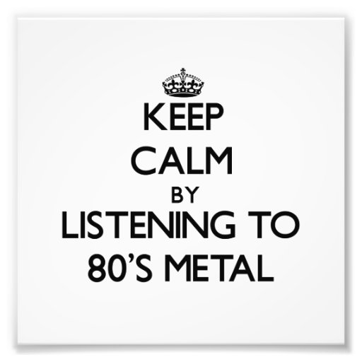Keep calm by listening to 80'S METAL Photo