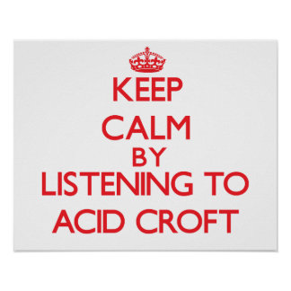 Keep calm by listening to ACID CROFT Posters