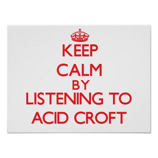 Keep calm by listening to ACID CROFT Print