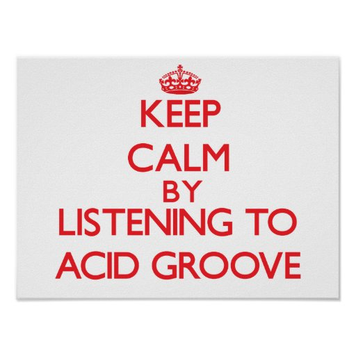 Keep calm by listening to ACID GROOVE Print