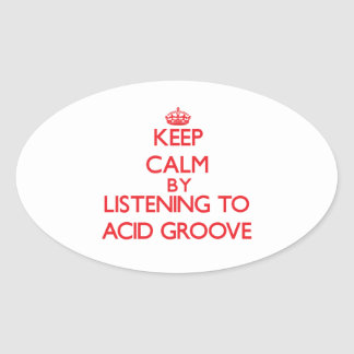 Keep calm by listening to ACID GROOVE Oval Stickers