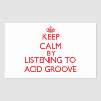 Keep calm by listening to ACID GROOVE Rectangular Sticker