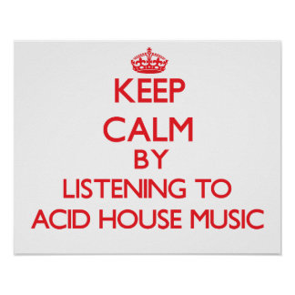 Keep calm by listening to ACID HOUSE MUSIC Posters