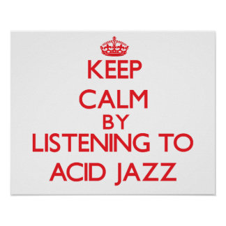 Keep calm by listening to ACID JAZZ Posters