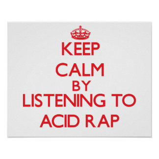 Keep calm by listening to ACID RAP Posters