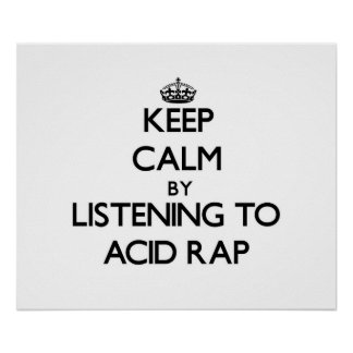 Keep calm by listening to ACID RAP Poster