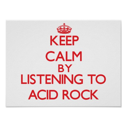 Keep calm by listening to ACID ROCK Print