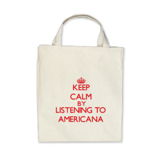 Keep calm by listening to AMERICANA Bags