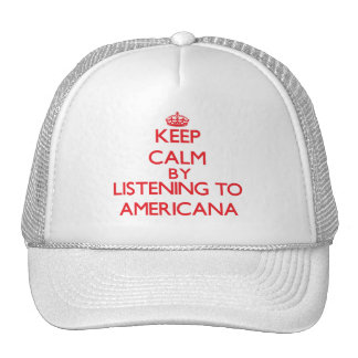 Keep calm by listening to AMERICANA Trucker Hats