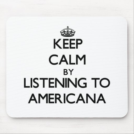 Keep calm by listening to AMERICANA Mouse Pads