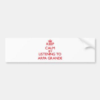 Keep calm by listening to ARPA GRANDE Bumper Sticker