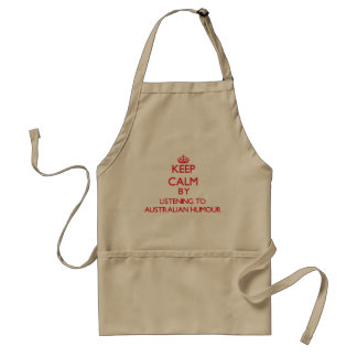 Keep calm by listening to AUSTRALIAN HUMOUR Aprons