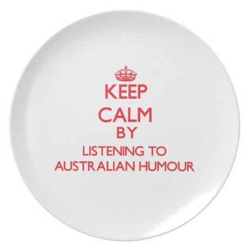 Keep calm by listening to AUSTRALIAN HUMOUR Dinner Plate