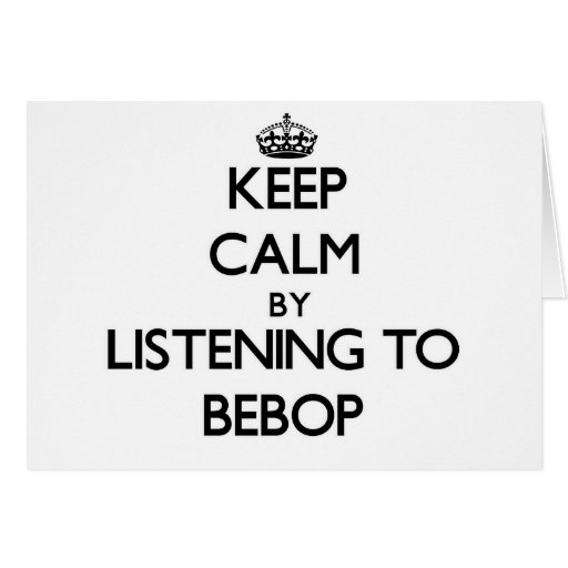 Keep calm by listening to BEBOP Greeting Card