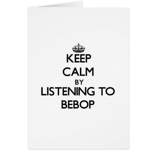 Keep calm by listening to BEBOP Card