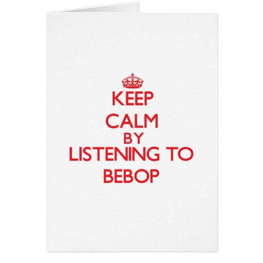 Keep calm by listening to BEBOP Cards