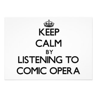 Keep calm by listening to COMIC OPERA Custom Invites
