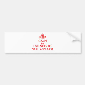 Keep calm by listening to DRILL AND BASS Bumper Stickers