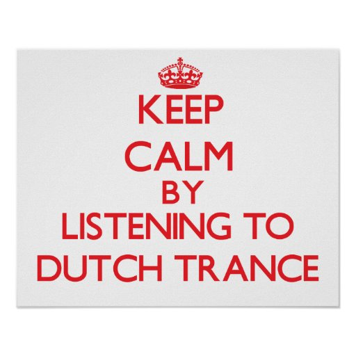 Keep calm by listening to DUTCH TRANCE Poster