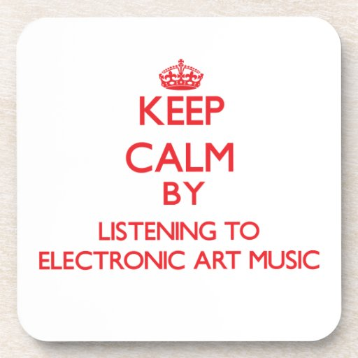 Keep calm by listening to ELECTRONIC ART MUSIC Beverage Coasters