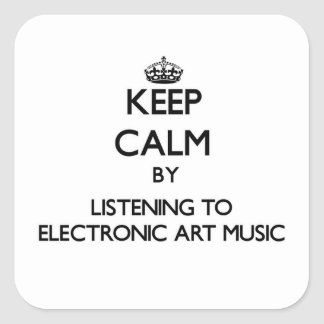 Keep calm by listening to ELECTRONIC ART MUSIC Square Sticker